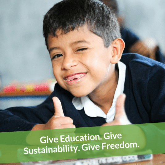 Give Education. Give Sustainability. Give Freedom.